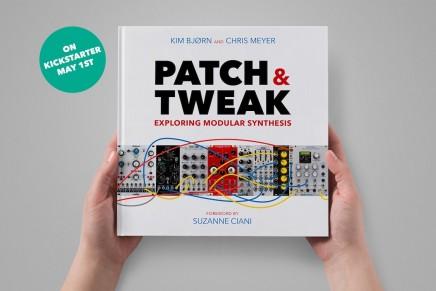 Modular synthesis book Patch & Tweak is launching on Kickstarter May 1st